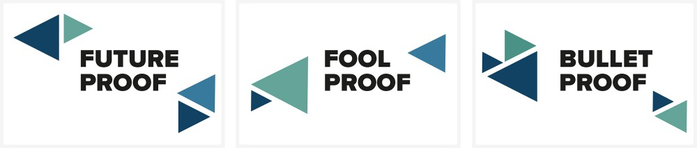 Future proof / Fool proof / Bullet proof